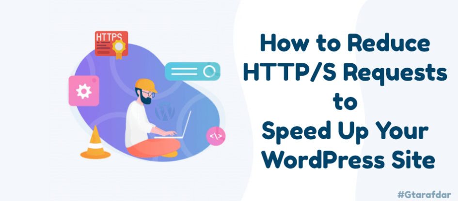 How-to-Reduce-HTTP-S-Requests-to-Speed-Up-Your-WordPress-Site-gtarafdar