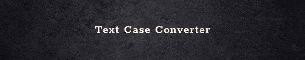 Text Case Converter For Free Gtarafdar