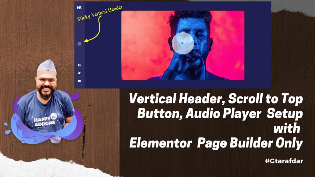 Verticle header, scroll to top, audio player setup with elementor gtarafdar